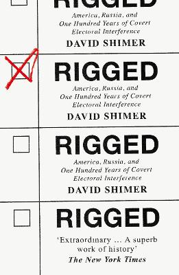Rigged: America, Russia and 100 Years of Covert Electoral Interference