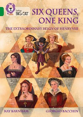 One King and Six Queens: The Extraordinary Reign of Henry VIII: Band 15/Emerald (Collins Big Cat)
