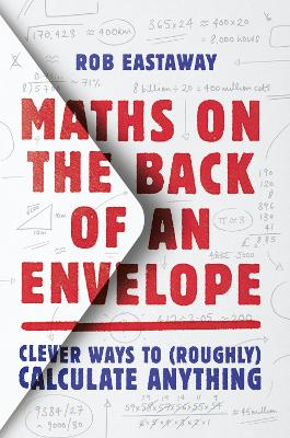 Maths on the Back of an Envelope: Clever ways to (roughly) calculate anything