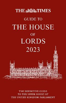 The Times Guide to the House of Lords: The definitive guide to the upper house of the United Kingdom Parliament