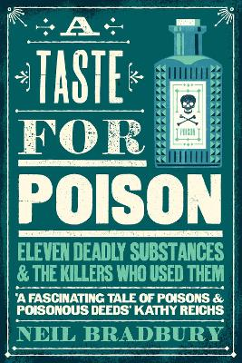 A Taste for Poison: Eleven deadly substances and the killers who used them