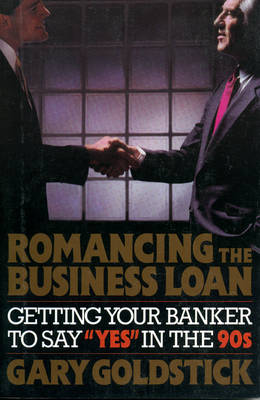 Romancing the Business Loan: Getting Your Banker to Say 'Yes' in the '90s