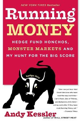 Running Money, Hedge Fund Honchos, Monster Markets And My Hunt For The Big Score