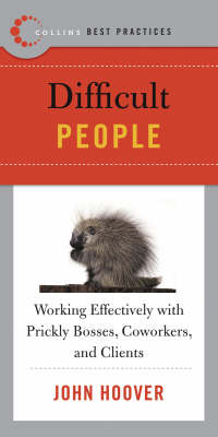 Best Practices: Difficult People: Working Effectively with Prickly Bosses, Coworkers and Clients