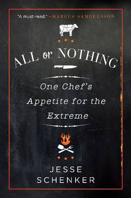 All or Nothing: One Chef's Appetite for the Extreme