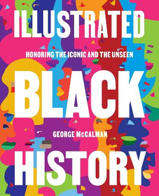 Illustrated Black History: Honoring the Iconic and the Unseen