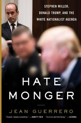 Hatemonger: Stephen Miller, Donald Trump, and the White Nationalist Agenda