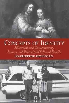 Concepts Of Identity: Historical And Contemporary Images And Portraits Of Self And Family