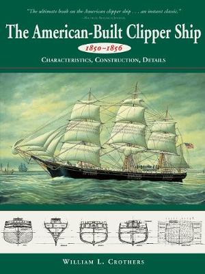 American-built Clipper Ship, 1850-56: Characteristics, Construction and Details