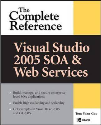 Visual Studio 2005 SOA and Web Services: The Complete Reference