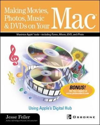 Making Movies, Photos, Music and DVDs on Your Mac: Using Apple's Digital Hub