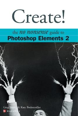 Create! The No Nonsense Guide to Photoshop Elements 2