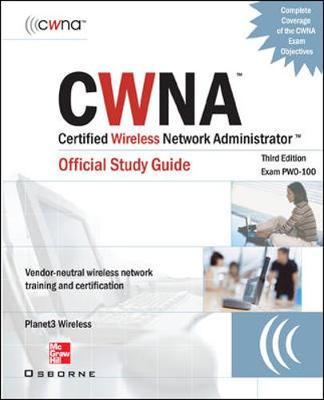 CWNA Certified Wireless Network Administrator: Official Study Guide Exam PW0-100