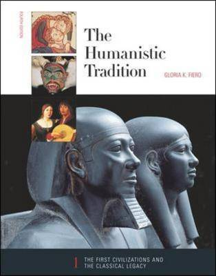 The Humanistic Tradition: Bk. 1: First Civilizations and the Classical Legacy
