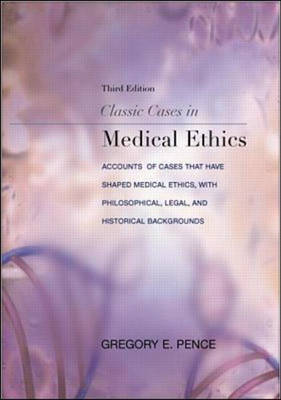Classic Cases in Medical Ethics: Accounts of Cases That Have Shaped Medical Ethics