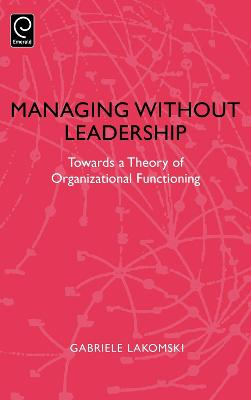Managing without Leadership: Towards a Theory of Organizational Functioning
