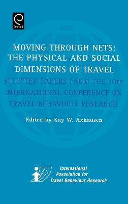 Moving Through Nets: The Physical and Social Dimensions of Travel - Selected Papers from the 10th International Conference on Travel Behaviour Research