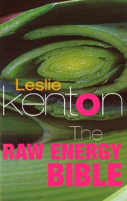 The Raw Energy Bible: Packed With Raw Energy Goodness and Food Combining Facts
