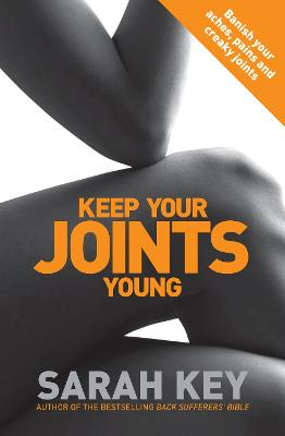 Keep Your Joints Young: Banish your aches, pains and creaky joints