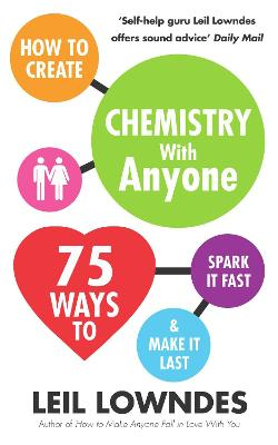 How to Create Chemistry with Anyone: 75 Ways to Spark It Fast ... And Make It Last