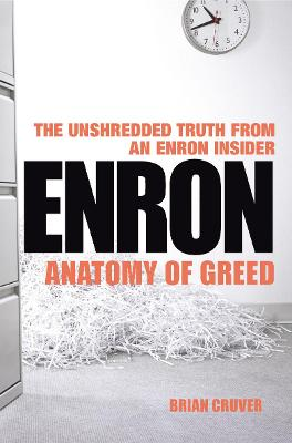 Enron: The Anatomy of Greed The Unshredded Truth from an Enron Insider