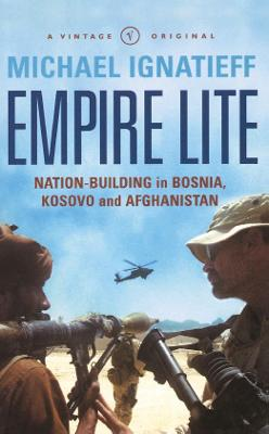 Empire Lite: Nation-Building in Bosnia, Kosovo and Afghanistan