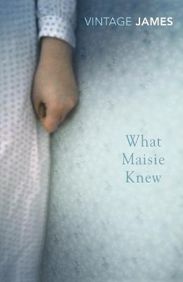 What Maisie Knew: and The Pupil