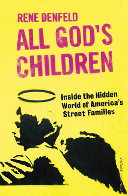 All God's Children: Inside the Dark and Violent World of America's Street Families