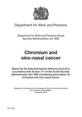 Chromium and Sino-nasal Cancer: Report by the Industrial Injuries Advisory Council in Accordance with Section 171 of the Social Security Administration Act 1992 Considering Prescription for Chromium and Sino-nasal Cancer