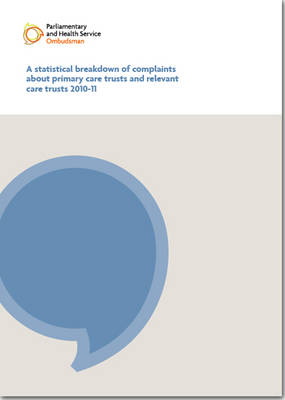 A Statistical Breakdown of Complaints About Primary Care Trusts and Relevant Care Trusts 2010-11: Eleventh Report of the Health Service Commissioner for England Session 2010-11