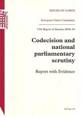Codecision and National Parliamentary Scrutiny: 17th Report of Session 2008-09 Report with Evidence