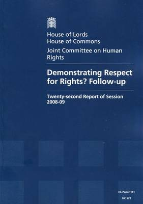 Demonstrating Respect for Rights? Follow-up: Twenty-second Report of Session 2008-09 - Report, Together with Formal Minutes, Oral and Written Evidence