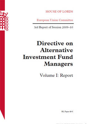 Directive on Alternative Investment Fund Managers: House of Lords Paper 48-I Session 2009-10: Vol. 1: Report