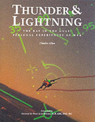 Thunder and Lightning: The RAF in the Gulf War: Personal Experiences of War