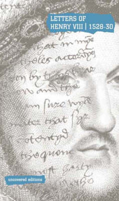 Letters of Henry VIII, 1526-29: Extracts from the Calendar of State Papers of Henry VIII