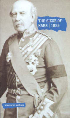 The Siege of Kars, 1855: Defence and Capitulation Reported by General Williams