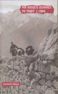 Mr.Hosie's Journey to Tibet, 1904: A Report by Mr.A.Hosie, His Majesty's Consul at Chengtu, on a Journey from Chengtu to the Eastern Frontier of Tibet