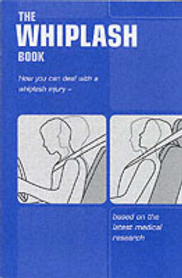 The whiplash book: how you can deal with a whiplash injury - based on the latest medical research, (Single copy)