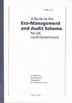 A Guide to the Eco-management and Audit Scheme for UK Local Government: A Manual for Environmental Management in Local Government