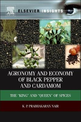 """Agronomy and Economy of Black Pepper and Cardamom: The """"King"""" and """"Queen"""" of Spices"""