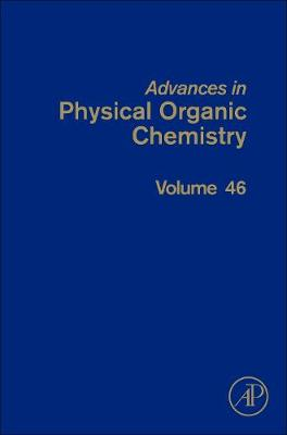 Advances in Physical Organic Chemistry: Volume 46