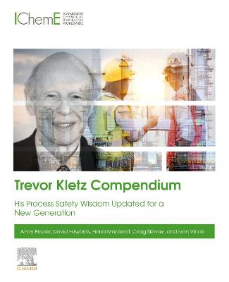 Trevor Kletz Compendium: His Process Safety Wisdom Updated for a New Generation
