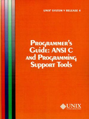 Unix System V - ANSI C and Programming Support Tools: Release 4: UNIX System V Release 4 Programmer's Guide Ansi C and Programming Support Tools Programmer's Guide