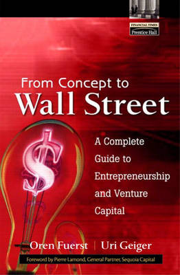 From Concept to Wall Street: A Complete Guide to Entrepreneurship and Venture Capital