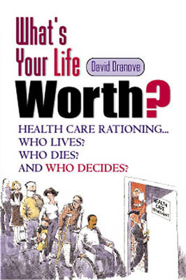 What's Your Life Worth?: Health Care Rationing... Who Lives? Who Dies? And Who Decides?