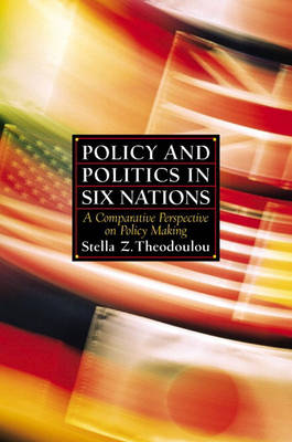 Policy and Politics in Six Nations: A Comparative Perspective on Policy Making