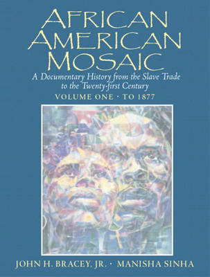 African American Mosaic: A Documentary History from the Slave Trade to the Twenty-First Century, Volume One: To 1877