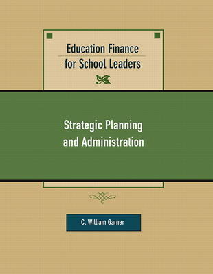 Education Finance for School Leaders: Strategic Planning and Administration