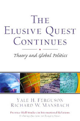 The Elusive Quest Continues: Theory and Global Politics