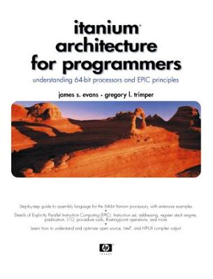 Itanium Architecture for Programmers: Understanding 64-Bit Processors and EPIC Principles